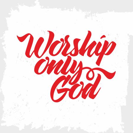 worship god: Bible lettering. Christian art. Worship only God. Illustration