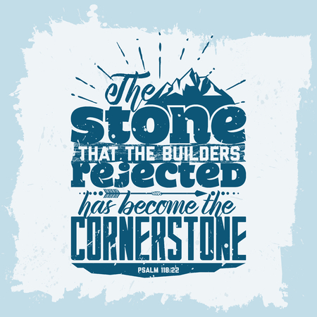 Bible lettering. Christian art. The stone that the builders rejected has become the cornerstone. Psalm 118: 22
