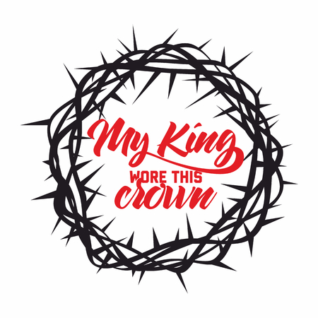 scripture: Bible lettering. Christian art. Crown of thorns. My King wore this crown.