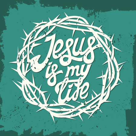 crown of thorns: Bible lettering. Christian art. Crown of thorns. Jesus is my life.