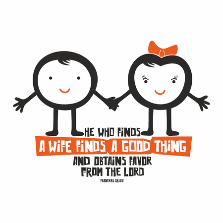 Biblical illustration. He who finds a wife finds a good thing and obtains favor from the LORD.