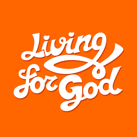 Christian typography, lettering, drawing by hand. Living for God. Illustration