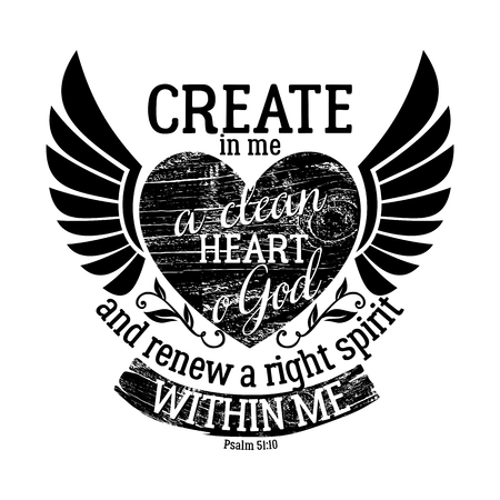 Biblical illustration. Christian lettering. Create in me a clean heart o God and renew a right spirit within me, Psalm 51:10