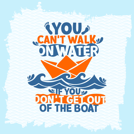 Bible lettering. Christian art. You can not walk on water, if you do not get out of the boat