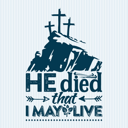 Christian print with the text, He died that I may live.  イラスト・ベクター素材