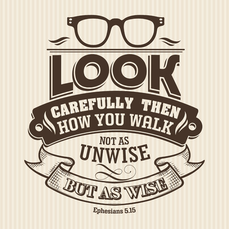 Christian print. Look carefully then how you walk not as unwise but as wise