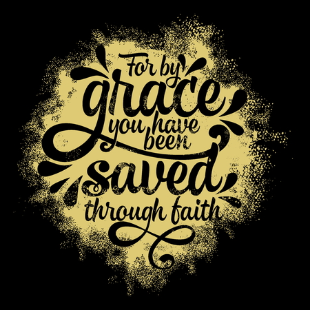 Bible lettering. Christian illustration. For by grace you have been saved through faith.