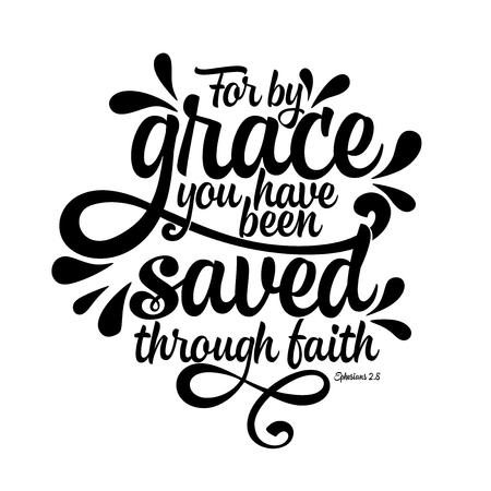 Lettrage de la Bible. Illustration chrétienne. Car par grâce, vous avez été sauvé par la foi.