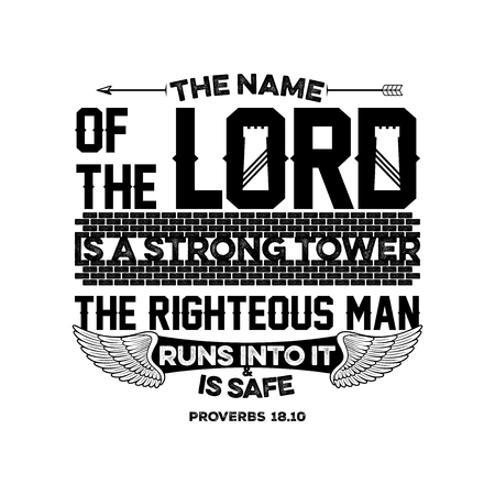 Bible lettering. Christian illustration. The name of the LORD is a strong tower; the righteous man runs into it and is safe.