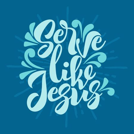 Christian typography, lettering and illustration. Serve like Jesus.