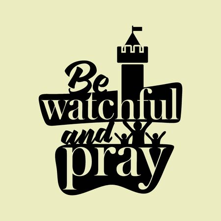 Christian typography, lettering and illustration. Be watchful and pray.