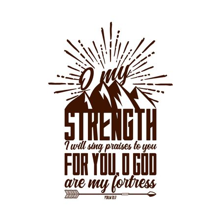 Christian typography and lettering. Biblical illustration. O my strenght.