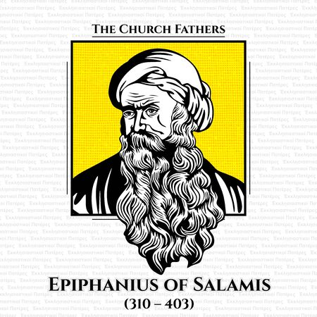 The church fathers. Epiphanius of Salamis (310 - 403) was the bishop of Salamis, Cyprus at the end of the 4th century. He is considered a saint and a Church Father by both the Orthodox and Roman Catholic Churches.