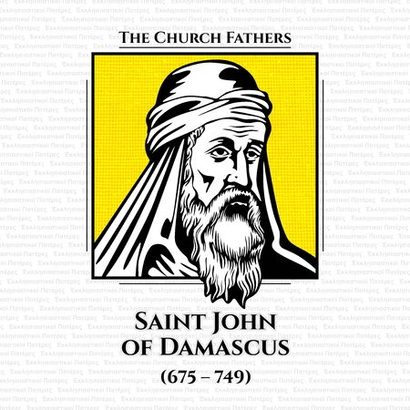 The church fathers. Saint John of Damascus (675 - 749), was a Byzantine monk and priest. Born and raised in Damascus c. 675 or 676, he died at his monastery, Mar Saba, near Jerusalem on 4 December 749. Illustration