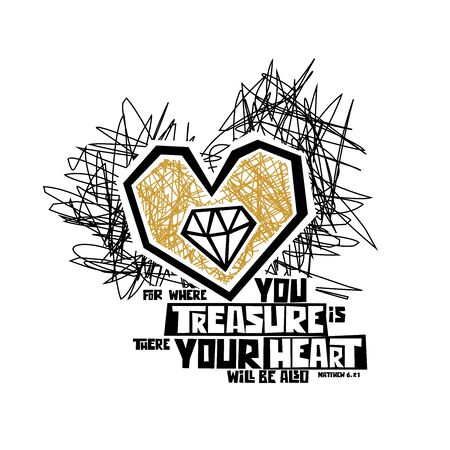 Christian typography, lettering and illustration. For where you treasure is there your heart.