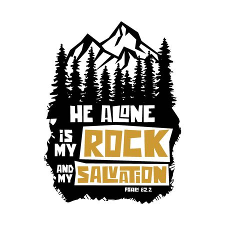 Christian typography, lettering and biblical illustration. He alone is my rock and my salvation.