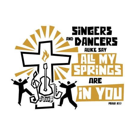 Christian typography, lettering and biblical illustration. Singers and dancers alike say All my springs are in you.