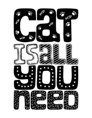 A poster with the words Cat is all you need. Concept black white poster for cat lovers. Hand-drawn. Phrase for poster design, card, t-shirt print or mug print. Hand lettering, Vector,isolated on white