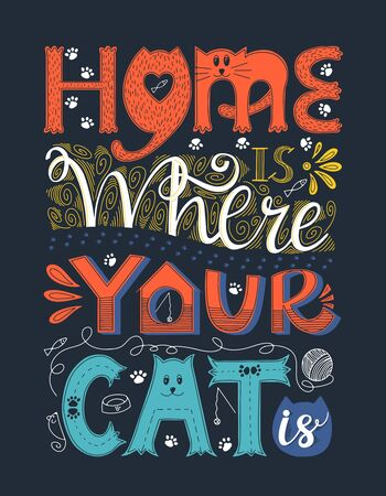 Poster with hand lettering. Words Home is where your cat is. Design poster for cat lovers. Each word is drawn in different styles. Letters with cat face. Rectangular shape. Color vector illustration.