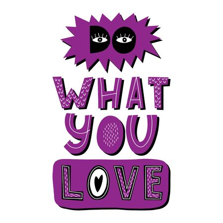 Motivational phrase Do what you love. Hand lettering. Color bright vector illustration. Design for poster, sticker for print. Each letter with a pattern. Drawn by hand. Isolated on white background.