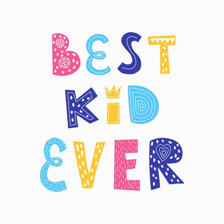 Color vector illustration. A poster with the words Best kid ever. Childrens design for printing on clothes, t-shirts, posters, postcards. Drawn by hand, isolated on a white background