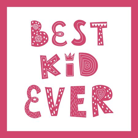 Color vector illustration with frame. A poster with the words Best kid ever. Childrens design for printing on clothes, t-shirts, posters, banners. Hand-drawn, isolated on white. Scandinavian Illusztráció