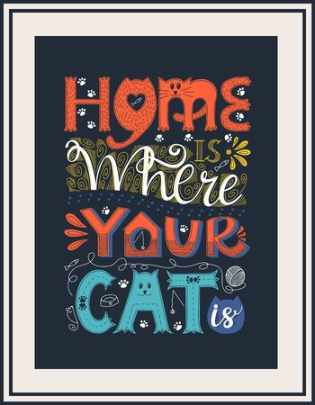 Poster with a frame. Hand lettering. Words Home is where your cat is. Design poster for cat lovers. Each word is drawn in different styles.Rectangular shape. Color vector illustration. Ready for print Illusztráció