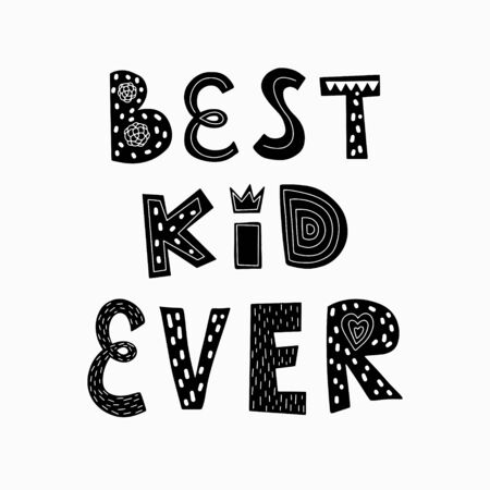 Black-white vector illustration. A poster with the words Best kid ever. Childrens design for printing on clothes, t-shirts, posters, postcards. Drawn by hand, isolated on a white background. Scandinavian.