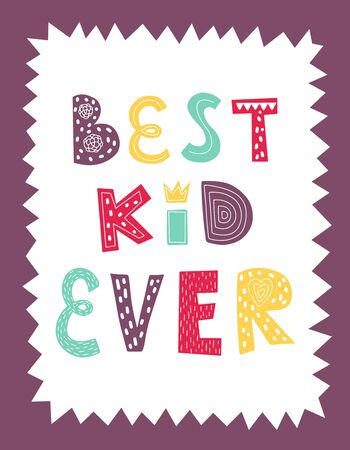 A poster with the words Best kid ever. Color vector illustration in a frame. Lettering hand drawn by hand isolated on white. Print design for baby clothes, t-shirts, posters. Cute design for kid