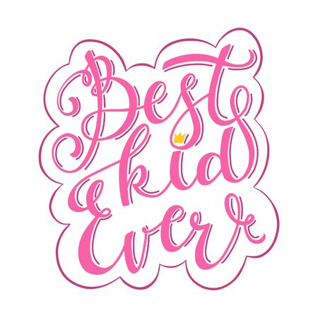 The inscription with the words Best kid ever. Color vector illustration in a frame. Lettering hand drawn by hand isolated on white. Print design for baby clothes, t-shirts, posters.