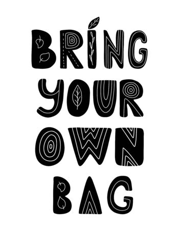 Hand lettering with the words Bring your own bag. Black white vector illustration of a frame of leaves. Hand drawn phrase isolated on white. Print for shopping bag. Zero waste concept