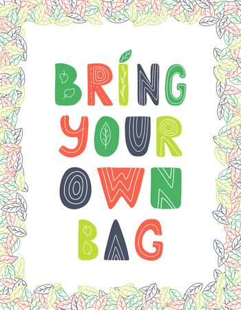 Hand lettering with the words Bring your own bag. Color vector illustration of a frame of leaves. Hand drawn phrase isolated on white. Print for bags design. Text for shopping bag. Zero waste concept.