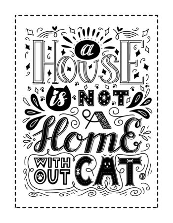 Framed poster with the words A house is not a home without cat. Hand lettering. Black and white vector illustration. For printing on pillows, products for animals. Drawn by hand. White background Illusztráció