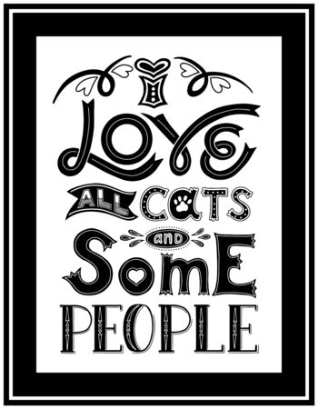 Framed poster with the words I love all cats and some people. Hand lettering.Black-white vector illustration. For printing on pillows, products for animals. For cat lovers. Hand drawn.Light background