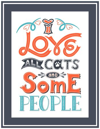 Framed poster with the words I love all cats and some people. Hand lettering. Color vector illustration. For printing on pillows, products for animals. For cat lovers. Drawn by hand. Light background. Illusztráció