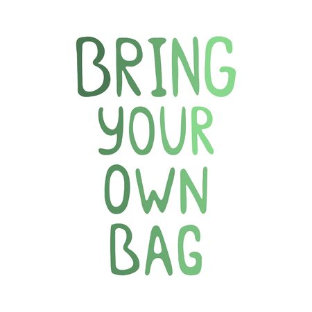 Hand lettering with the words Bring your own bag. Color vector illustration. Hand drawn phrase isolated on white background. Print for bags design. Text for shopping bag. Zero waste concept