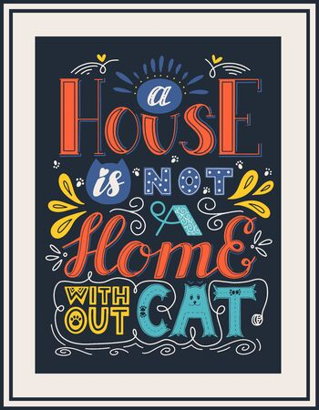 Framed poster with the wordsA house is not a home without cat. Hand lettering. Color vector illustration. For printing on pillows, products for animals.For cat lovers. Drawn by hand. Dark background