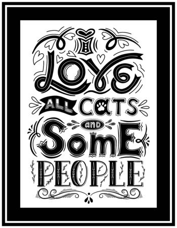 Framed poster with the words I love all cats and some people. Hand lettering.Black-white vector illustration. For printing on pillows, products for animals.For cat lovers. Hand drawn. Light background Illusztráció