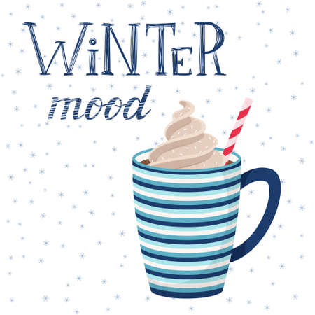 Striped mug with coffee or cocoa with whipped cream and straws. Hot drink.Handwritten inscription-Winter mood. Hand lettering. Vector illustration in flat style on a white background with snowflakes.