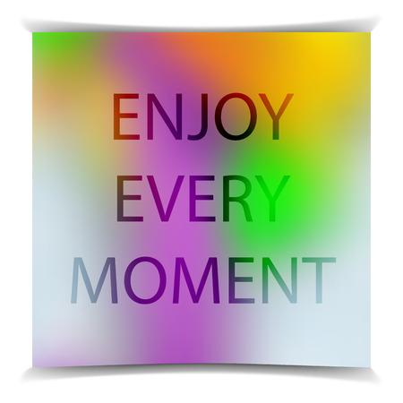 moment: Enjoy every moment on the colorful blured background. Typography on beautiful colorful background with bokeh.