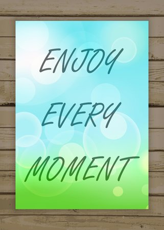 passion ecology: Enjoy every moment on the natural blurry background. Typography on beautiful colorful background with bokeh.
