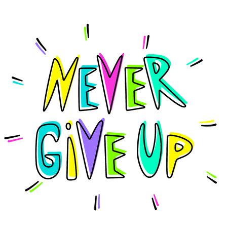 Never give up motivational and inspirational quote. Hand drawn lettering for card, sticker, banner, poster, print and t shirts. - Vector