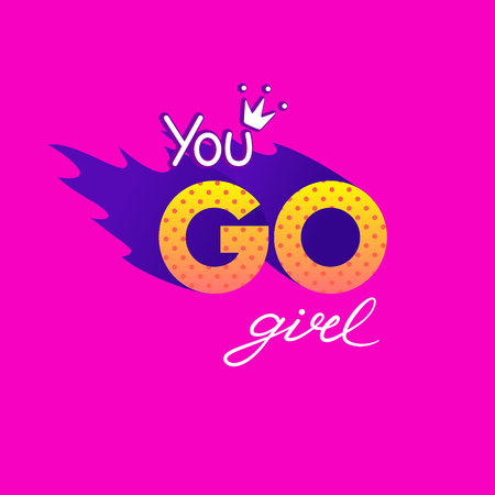 You go girl hand drawn illustration. Woman motivational slogan. Inscription for t shirts, posters, cards.