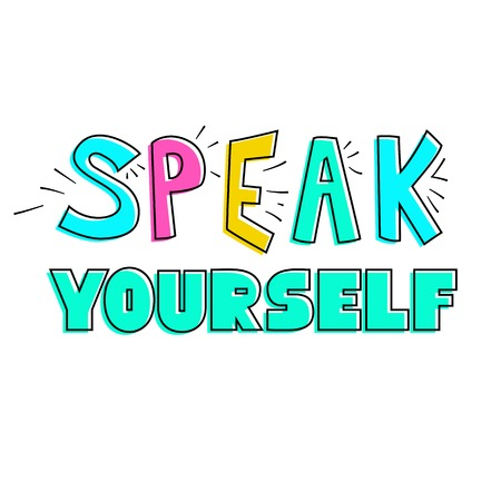 Spread the message Speak Yourself, Face Yourself, Love Yourself. Hand drawn lettering isolated on white background. Design element for poster, sticker, banner, a print on t-shirts and bags. - Vector