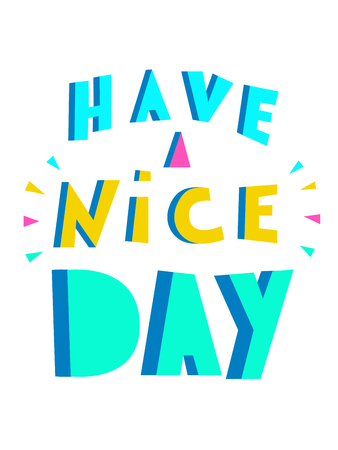 Have a nice day. Inspirational quote. Hand drawn lettering isolated on white background. Design element for poster, greeting card, banner, a print on t-shirts and bags, poster. - Vector