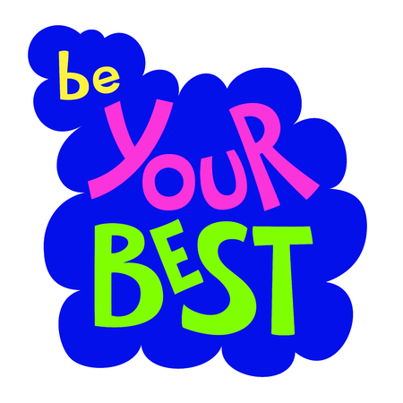 Be your best inspirational quote. Hand drawn illustration phrase for card, sticker, banner, poster, print and  t shirts. - Vector