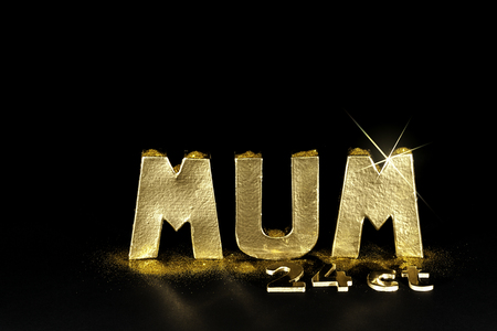 The word MUM. Worth her weight in 24ct gold. Simulated gold bullion letters for a precious mother. Black background with copy space.