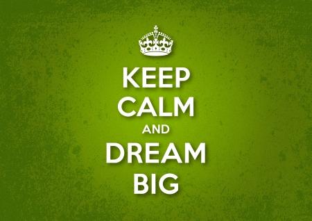 Mantener la calma y soñar en grande