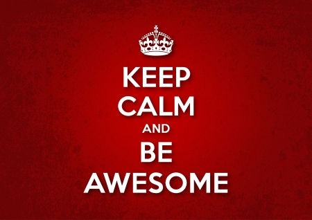 Blijf kalm en Be Awesome