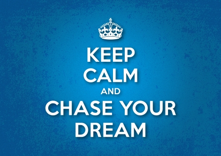 Blijf kalm en Chase Your Dream
